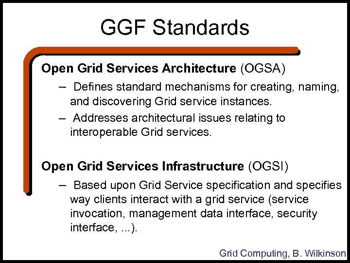GGF Standards Open Grid Services Architecture (OGSA) – Defines standard mechanisms for creating, naming,