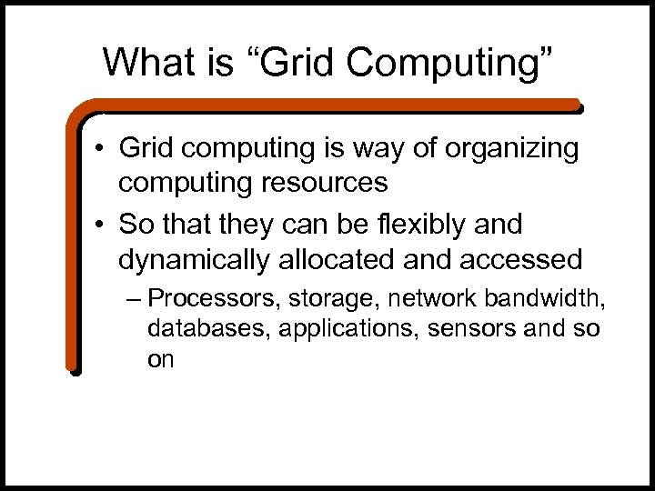 "What is ""Grid Computing"" • Grid computing is way of organizing computing resources •"