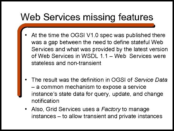 Web Services missing features • At the time the OGSI V 1. 0 spec