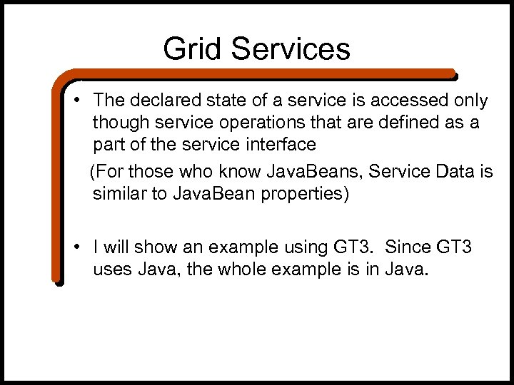 Grid Services • The declared state of a service is accessed only though service
