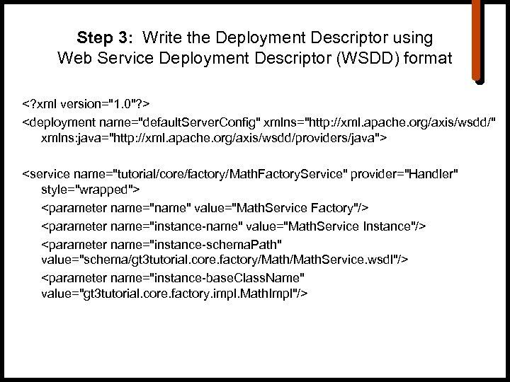 Step 3: Write the Deployment Descriptor using Web Service Deployment Descriptor (WSDD) format <?