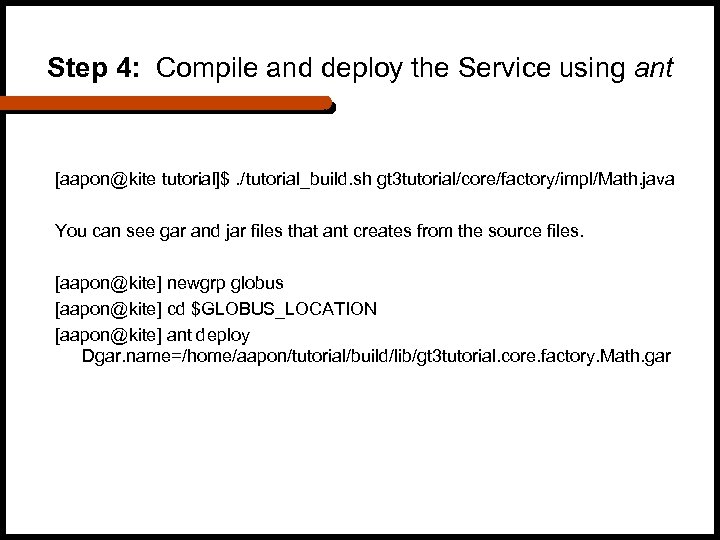 Step 4: Compile and deploy the Service using ant [aapon@kite tutorial]$. /tutorial_build. sh gt