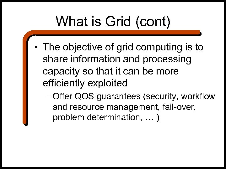 What is Grid (cont) • The objective of grid computing is to share information