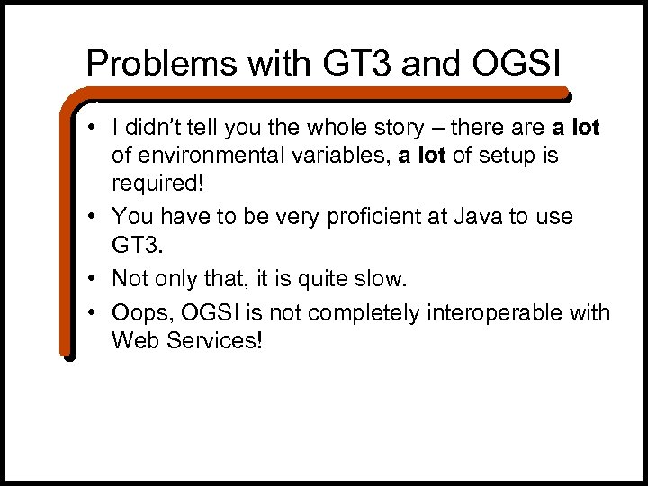 Problems with GT 3 and OGSI • I didn't tell you the whole story