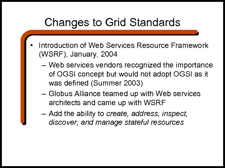 Changes to Grid Standards • Introduction of Web Services Resource Framework (WSRF), January, 2004