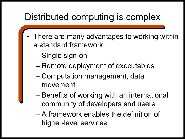 Distributed computing is complex • There are many advantages to working within a standard