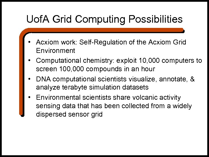 Uof. A Grid Computing Possibilities • Acxiom work: Self-Regulation of the Acxiom Grid Environment