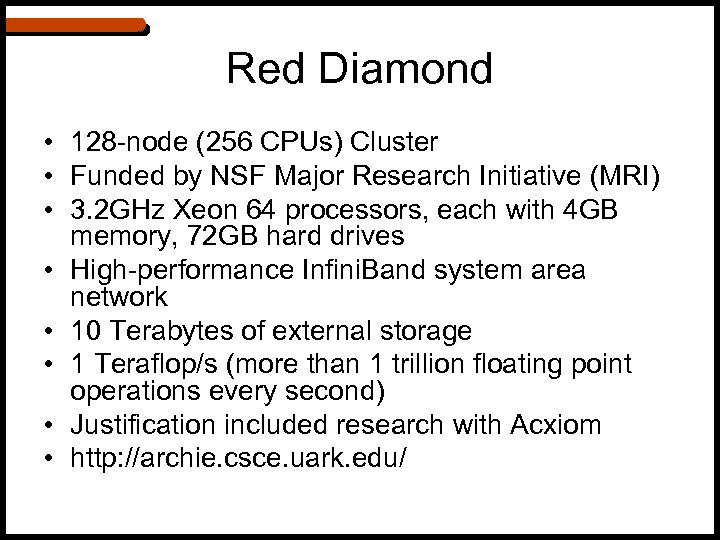 Red Diamond • 128 -node (256 CPUs) Cluster • Funded by NSF Major Research