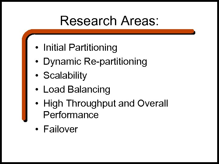 Research Areas: • • • Initial Partitioning Dynamic Re-partitioning Scalability Load Balancing High Throughput