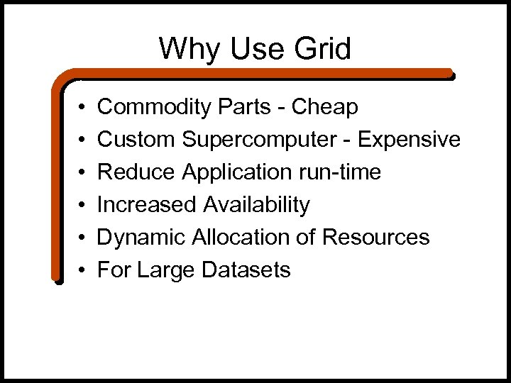Why Use Grid • • • Commodity Parts - Cheap Custom Supercomputer - Expensive