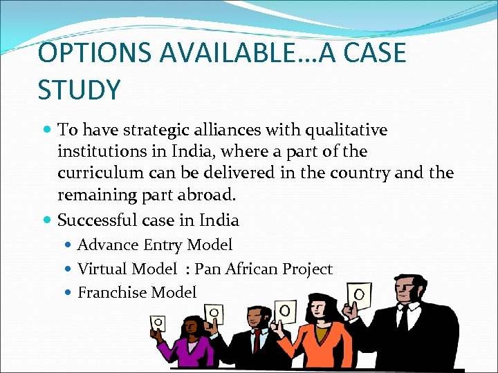 OPTIONS AVAILABLE…A CASE STUDY To have strategic alliances with qualitative institutions in India, where