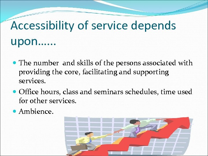 Accessibility of service depends upon…. . . The number and skills of the persons