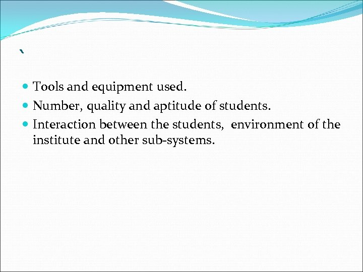 ` Tools and equipment used. Number, quality and aptitude of students. Interaction between the
