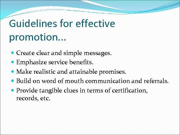 Guidelines for effective promotion. . . Create clear and simple messages. Emphasize service benefits.