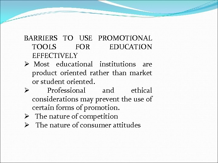 BARRIERS TO USE PROMOTIONAL TOOLS FOR EDUCATION EFFECTIVELY Ø Most educational institutions are product