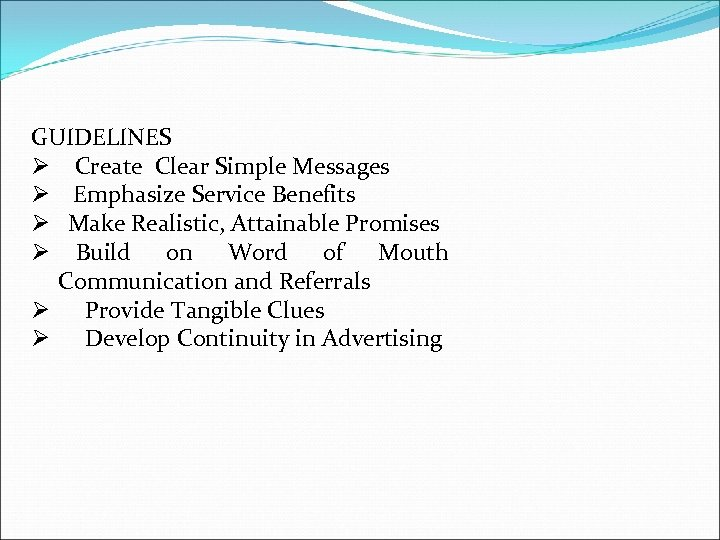 GUIDELINES Ø Create Clear Simple Messages Ø Emphasize Service Benefits Ø Make Realistic,