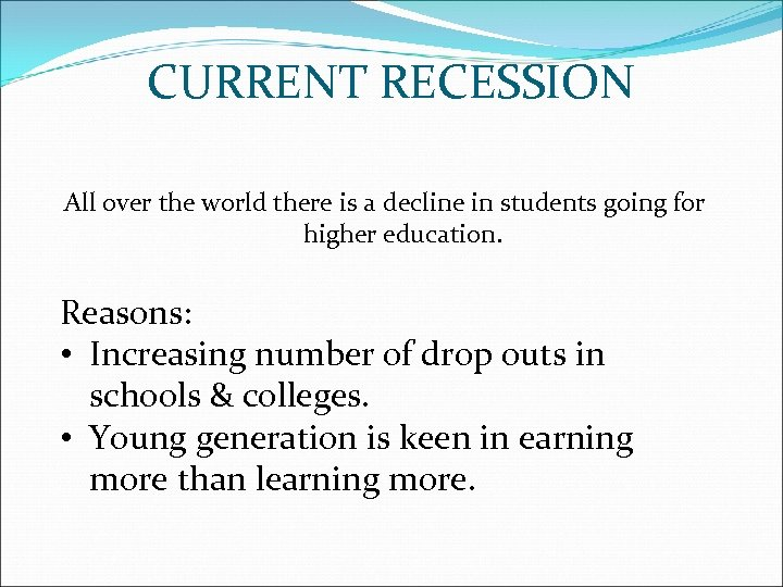 CURRENT RECESSION All over the world there is a decline in students going for