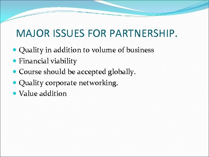 MAJOR ISSUES FOR PARTNERSHIP. Quality in addition to volume of business Financial viability Course