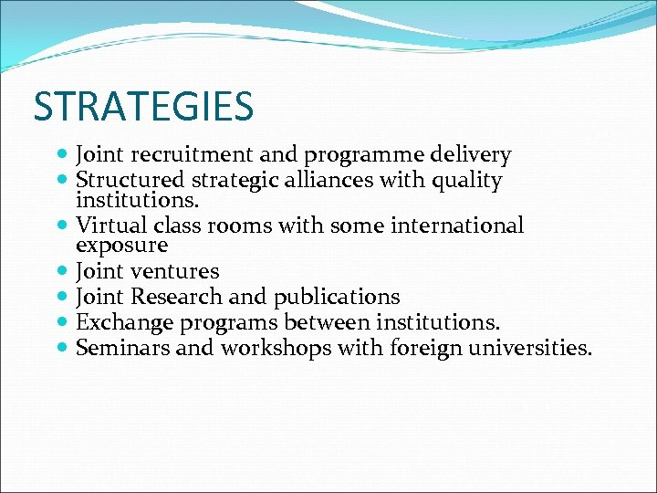 STRATEGIES Joint recruitment and programme delivery Structured strategic alliances with quality institutions. Virtual class