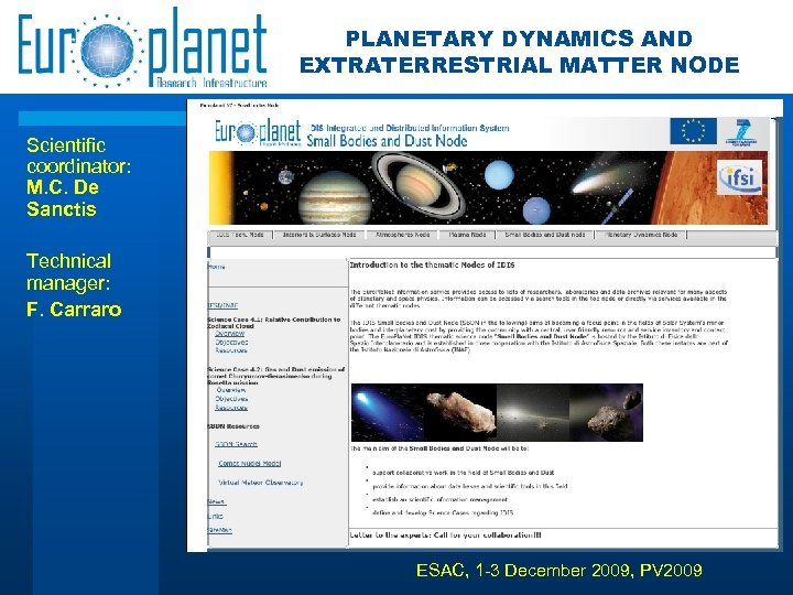PLANETARY DYNAMICS AND EXTRATERRESTRIAL MATTER NODE Scientific coordinator: M. C. De Sanctis Technical manager: