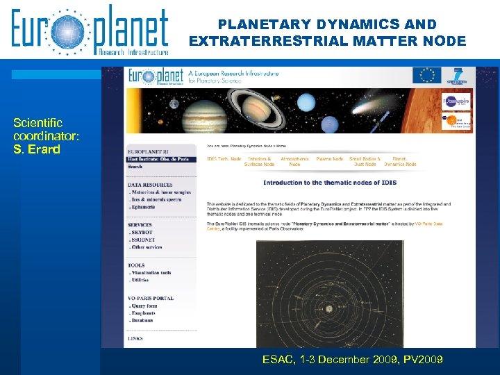 PLANETARY DYNAMICS AND EXTRATERRESTRIAL MATTER NODE Scientific coordinator: S. Erard ESAC, 1 -3 December