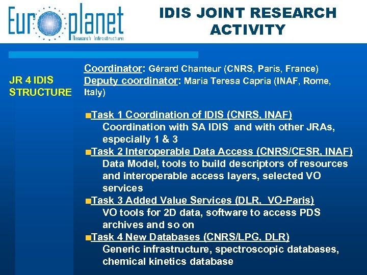 IDIS JOINT RESEARCH ACTIVITY JR 4 IDIS STRUCTURE Coordinator: Gérard Chanteur (CNRS, Paris, France)