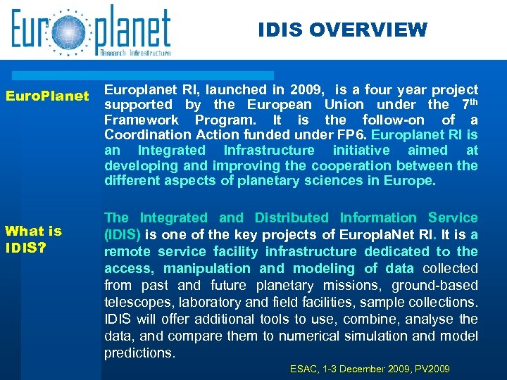 IDIS OVERVIEW Euro. Planet What is IDIS? Europlanet RI, launched in 2009, is a