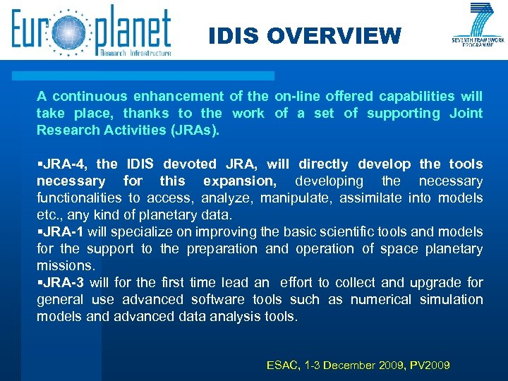 IDIS OVERVIEW A continuous enhancement of the on-line offered capabilities will take place, thanks