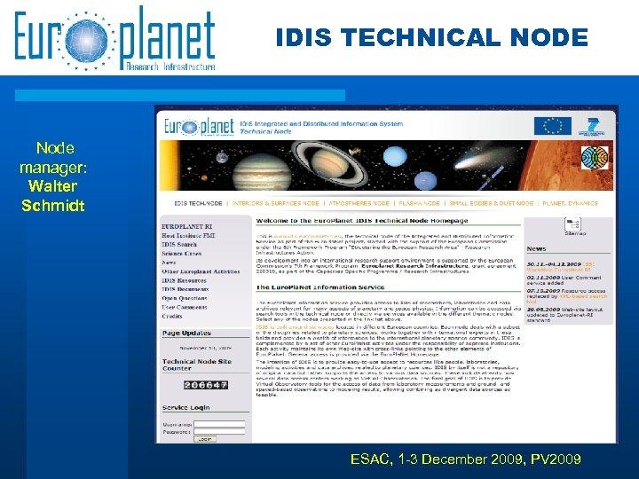 IDIS TECHNICAL NODE Node manager: Walter Schmidt ESAC, 1 -3 December 2009, PV 2009