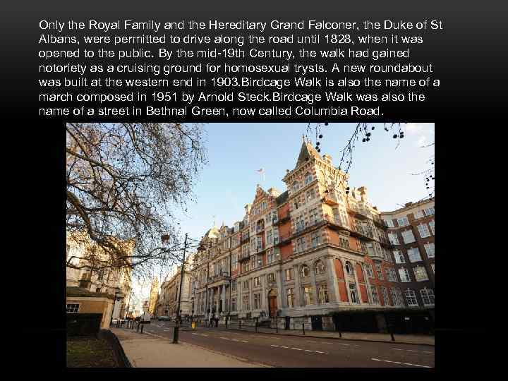 Only the Royal Family and the Hereditary Grand Falconer, the Duke of St Albans,