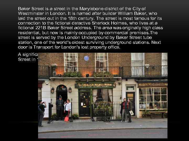 Baker Street is a street in the Marylebone district of the City of Westminster