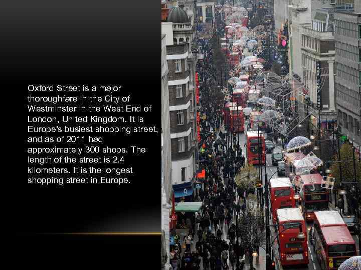 Oxford Street is a major thoroughfare in the City of Westminster in the West