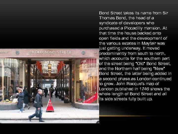 Bond Street takes its name from Sir Thomas Bond, the head of a syndicate