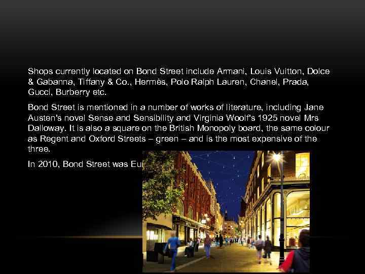 Shops currently located on Bond Street include Armani, Louis Vuitton, Dolce & Gabanna, Tiffany