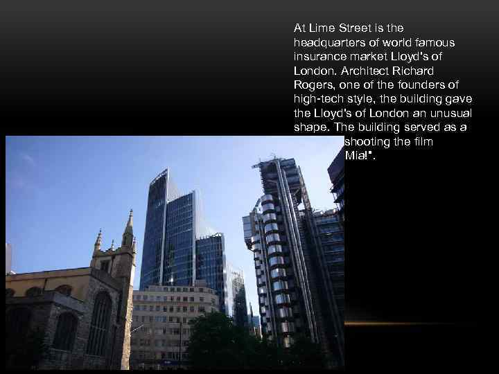 At Lime Street is the headquarters of world famous insurance market Lloyd's of London.