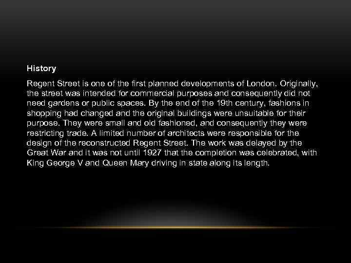 History Regent Street is one of the first planned developments of London. Originally, the