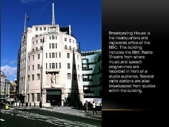 Broadcasting House is the headquarters and registered office of the BBC. The building includes