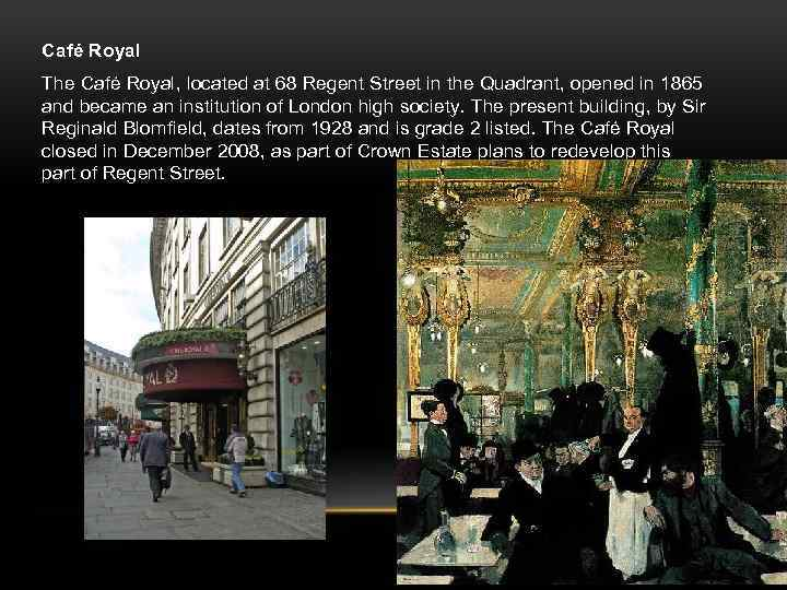 Café Royal The Café Royal, located at 68 Regent Street in the Quadrant, opened