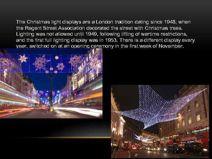 The Christmas light displays are a London tradition dating since 1948, when the Regent