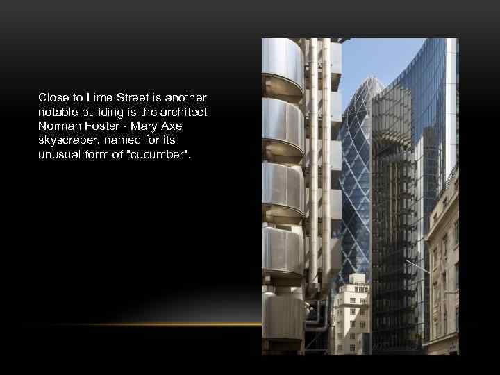 Close to Lime Street is another notable building is the architect Norman Foster -