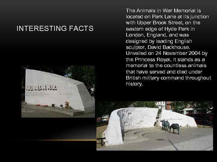 INTERESTING FACTS The Animals in War Memorial is located on Park Lane at its