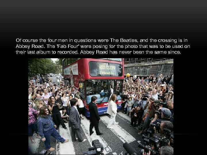 Of course the four men in questions were The Beatles, and the crossing is