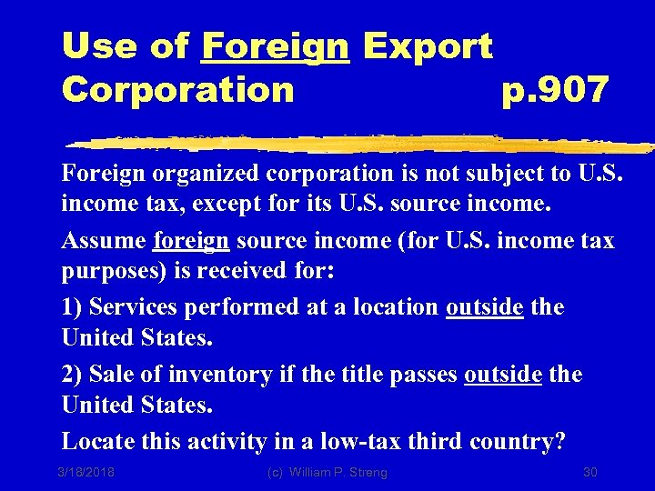 Use of Foreign Export Corporation p. 907 Foreign organized corporation is not subject to