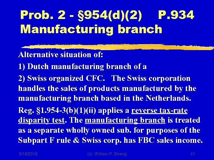 Prob. 2 - § 954(d)(2) P. 934 Manufacturing branch Alternative situation of: 1) Dutch