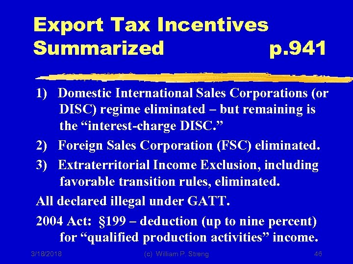 Export Tax Incentives Summarized p. 941 1) Domestic International Sales Corporations (or DISC) regime