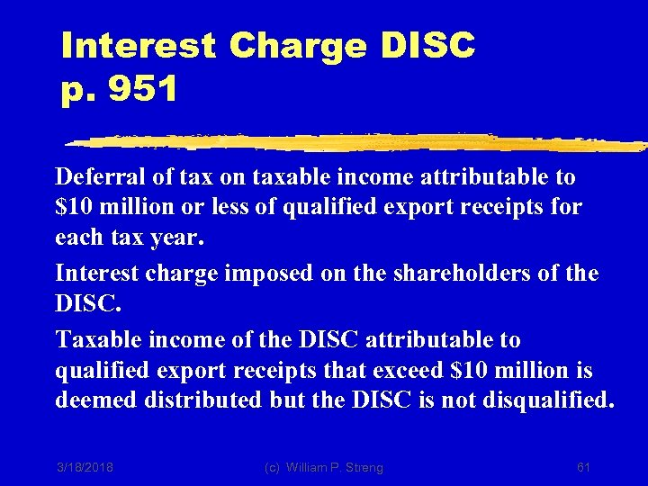 Interest Charge DISC p. 951 Deferral of tax on taxable income attributable to $10
