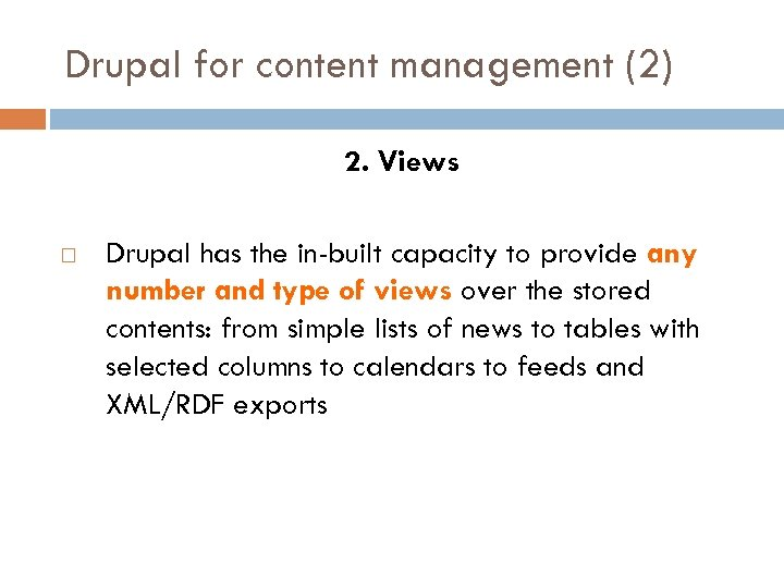 Drupal for content management (2) 2. Views Drupal has the in-built capacity to provide