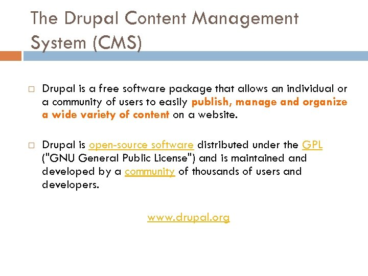 The Drupal Content Management System (CMS) Drupal is a free software package that allows
