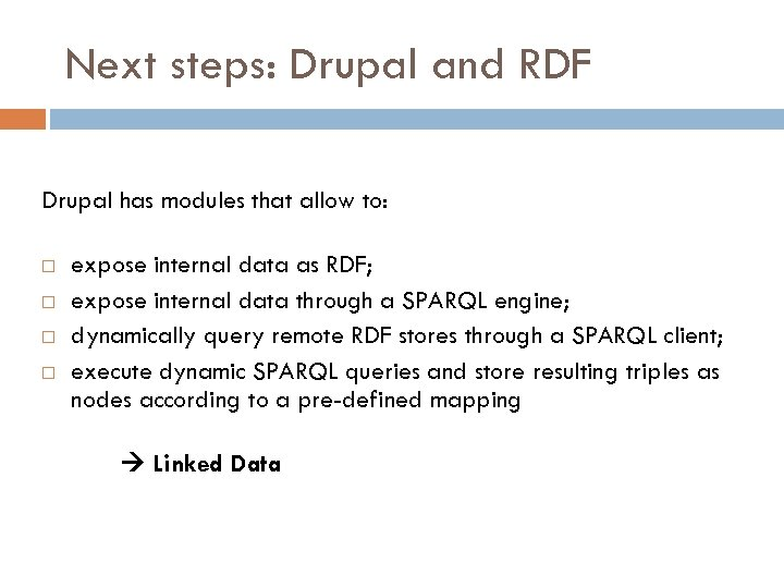 Next steps: Drupal and RDF Drupal has modules that allow to: expose internal data