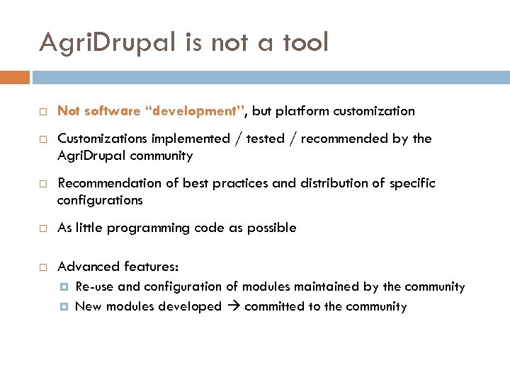 "Agri. Drupal is not a tool Not software ""development"", but platform customization Customizations implemented"